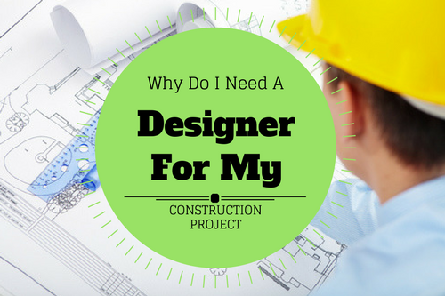 why do I need a designer for my construction project