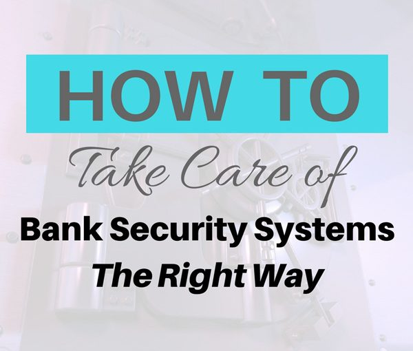 How-to-Take-Care-of-Bank-Security-Systems-the-Right-Way