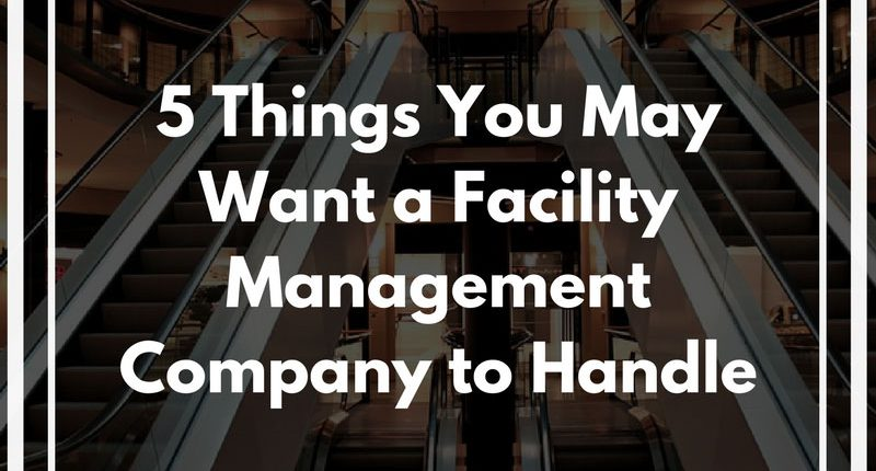 5-Things-You-May-Want-a-Facility-Management-Company-to-Handle-