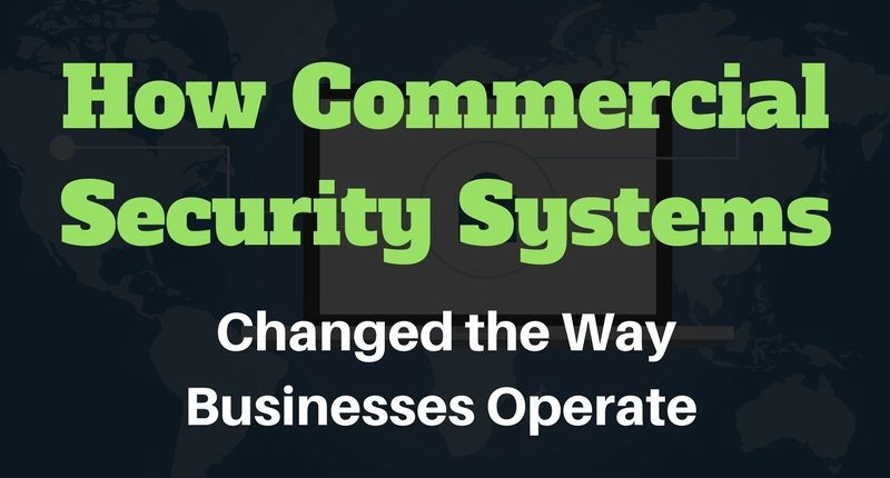 How commercial security systems changed the way businesses operate